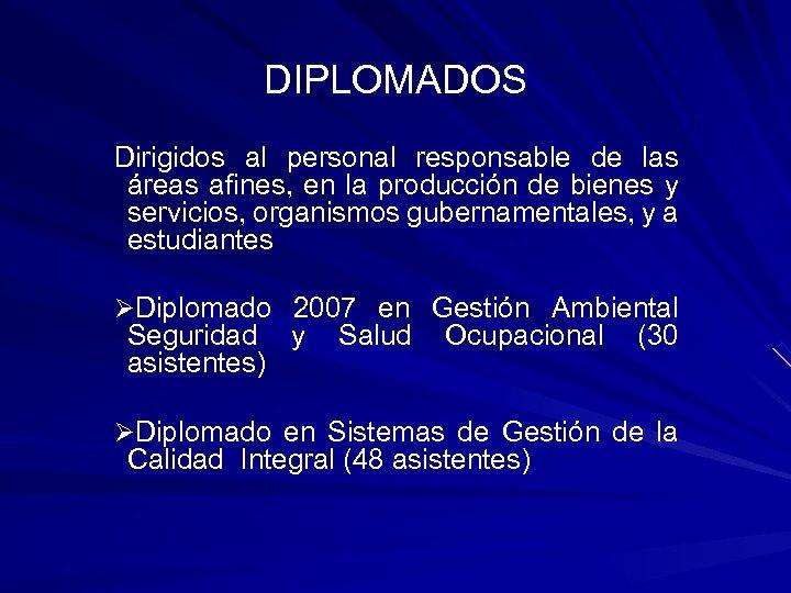 DIPLOMADOS Dirigidos al personal responsable de las áreas afines, en la producción de bienes