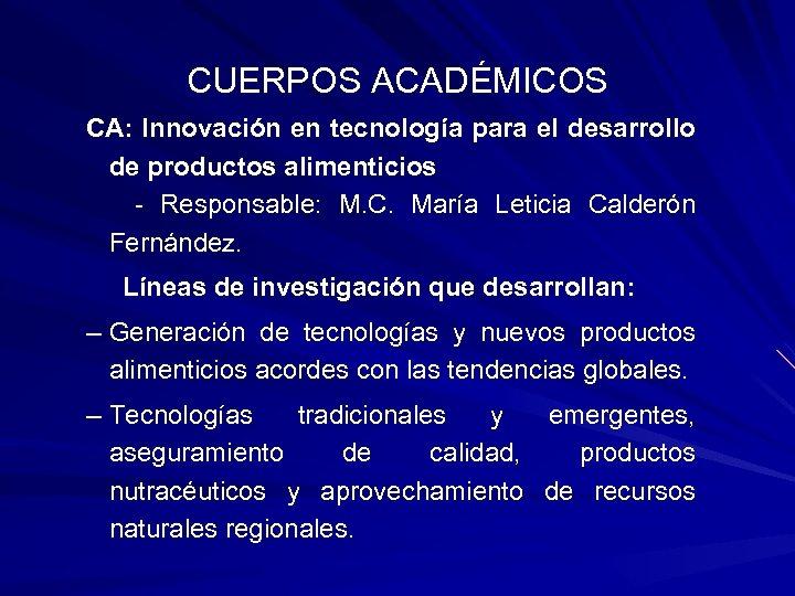 CUERPOS ACADÉMICOS CA: Innovación en tecnología para el desarrollo de productos alimenticios - Responsable: