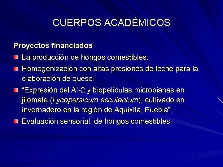 CUERPOS ACADÉMICOS Proyectos financiados La producción de hongos comestibles. Homogenización con altas presiones de