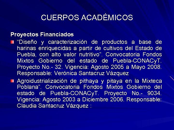 """CUERPOS ACADÉMICOS Proyectos Financiados """"Diseño y caracterización de productos a base de harinas enriquecidas"""