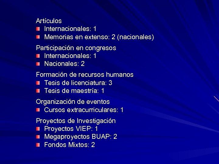 Artículos Internacionales: 1 Memorias en extenso: 2 (nacionales) Participación en congresos Internacionales: 1 Nacionales: