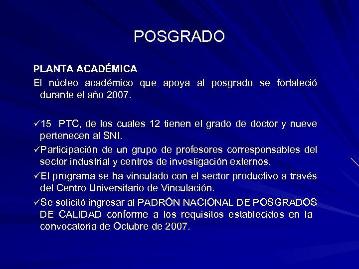 POSGRADO PLANTA ACADÉMICA El núcleo académico que apoya al posgrado se fortaleció durante el