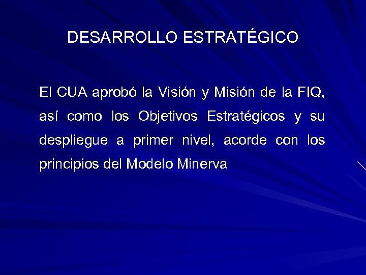 DESARROLLO ESTRATÉGICO El CUA aprobó la Visión y Misión de la FIQ, así como