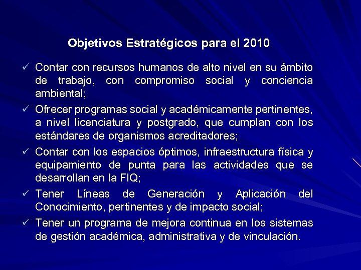 Objetivos Estratégicos para el 2010 ü Contar con recursos humanos de alto nivel en