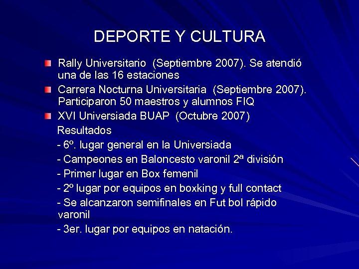 DEPORTE Y CULTURA Rally Universitario (Septiembre 2007). Se atendió una de las 16 estaciones