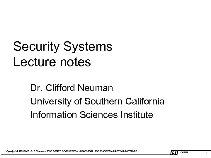 Security Systems Lecture notes Dr. Clifford Neuman University of Southern California Information Sciences Institute
