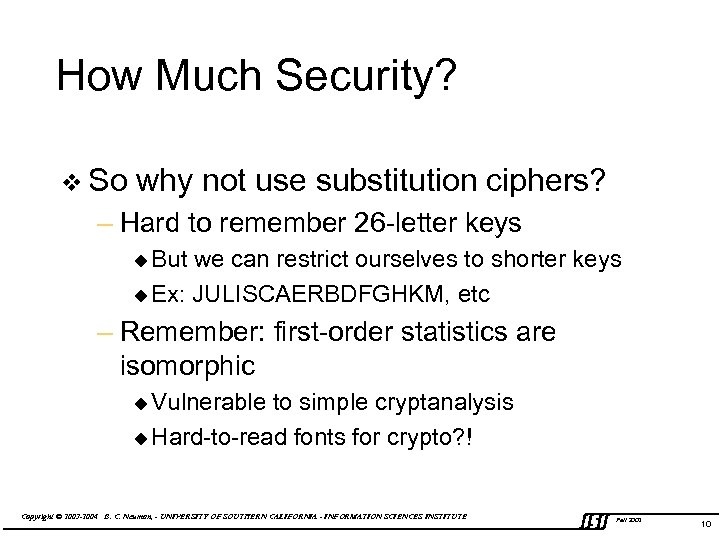 How Much Security? v So why not use substitution ciphers? – Hard to remember