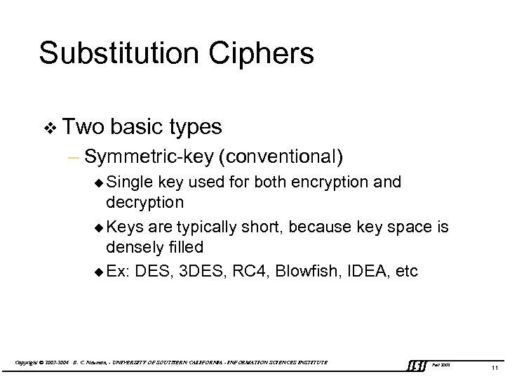 Substitution Ciphers v Two basic types – Symmetric-key (conventional) u Single key used for