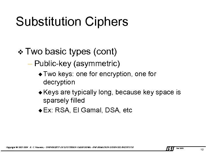 Substitution Ciphers v Two basic types (cont) – Public-key (asymmetric) u Two keys: one