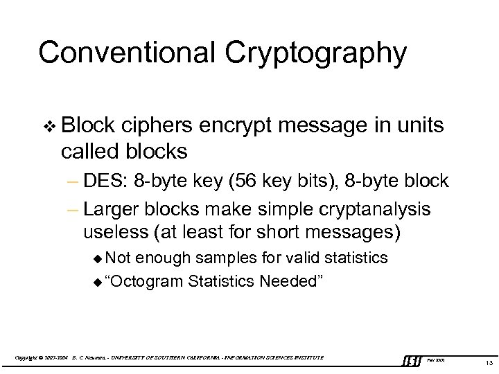 Conventional Cryptography v Block ciphers encrypt message in units called blocks – DES: 8
