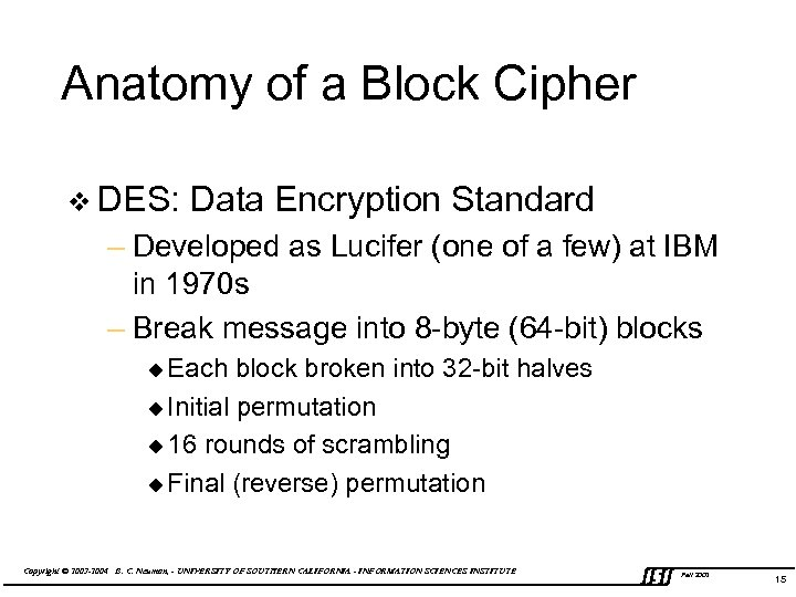Anatomy of a Block Cipher v DES: Data Encryption Standard – Developed as Lucifer