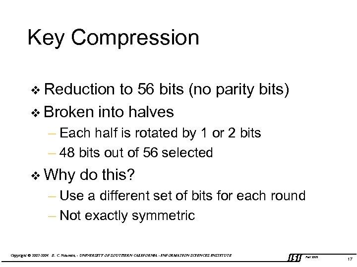 Key Compression v Reduction to 56 bits (no parity bits) v Broken into halves