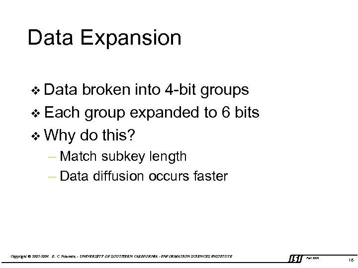 Data Expansion v Data broken into 4 -bit groups v Each group expanded to