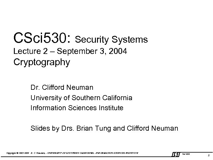 CSci 530: Security Systems Lecture 2 – September 3, 2004 Cryptography Dr. Clifford Neuman