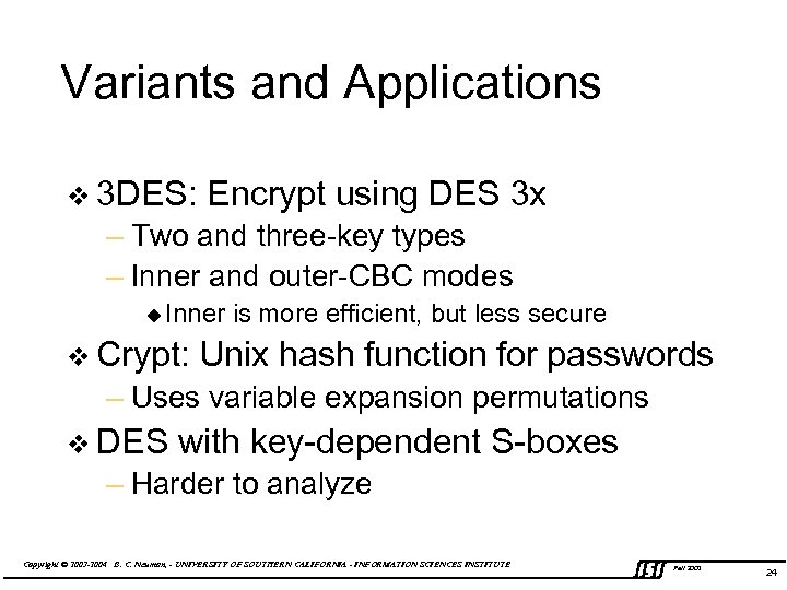 Variants and Applications v 3 DES: Encrypt using DES 3 x – Two and