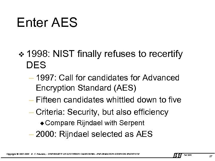 Enter AES v 1998: NIST finally refuses to recertify DES – 1997: Call for
