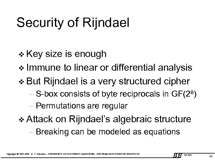 Security of Rijndael v Key size is enough v Immune to linear or differential
