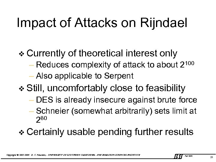 Impact of Attacks on Rijndael v Currently of theoretical interest only – Reduces complexity