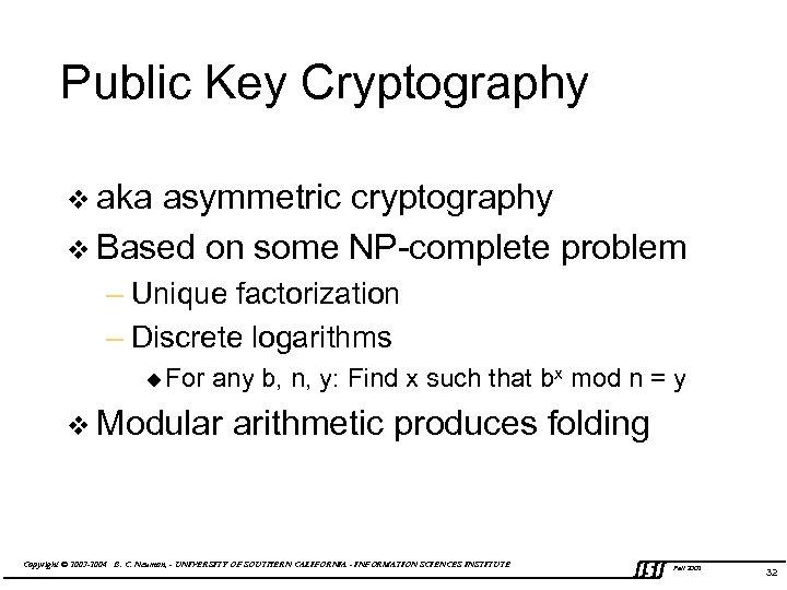 Public Key Cryptography v aka asymmetric cryptography v Based on some NP-complete problem –