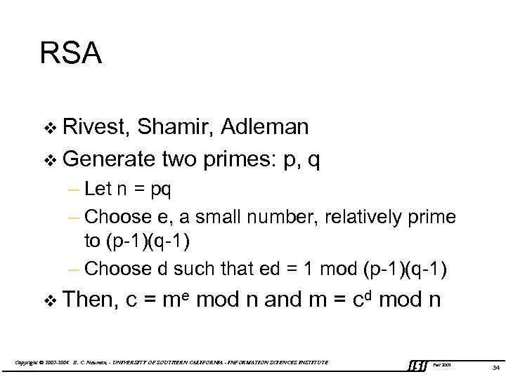 RSA v Rivest, Shamir, Adleman v Generate two primes: p, q – Let n