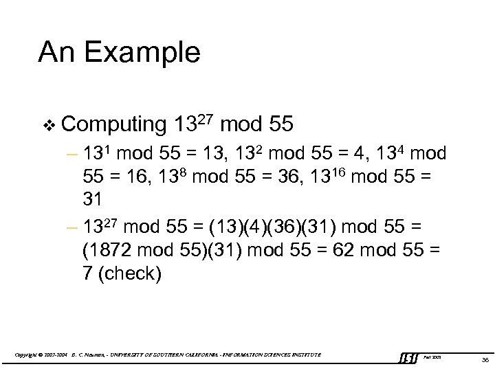 An Example v Computing 1327 mod 55 – 131 mod 55 = 13, 132