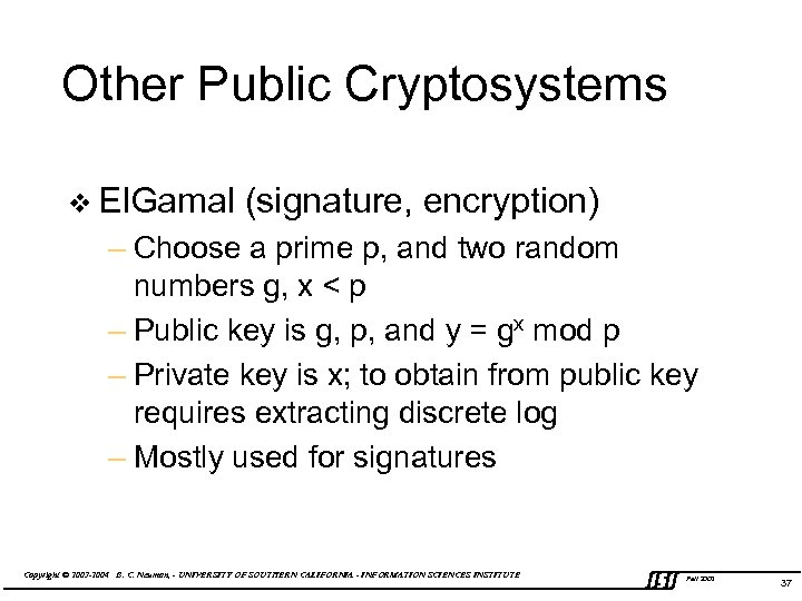 Other Public Cryptosystems v El. Gamal (signature, encryption) – Choose a prime p, and