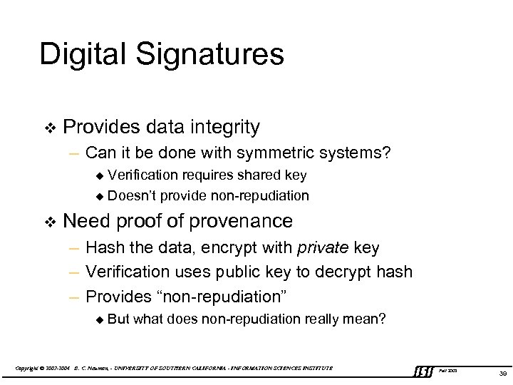 Digital Signatures v Provides data integrity – Can it be done with symmetric systems?