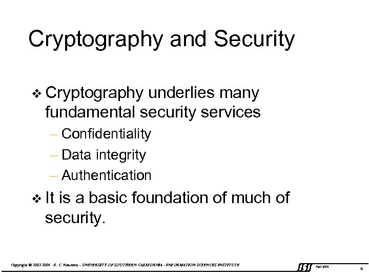 Cryptography and Security v Cryptography underlies many fundamental security services – Confidentiality – Data