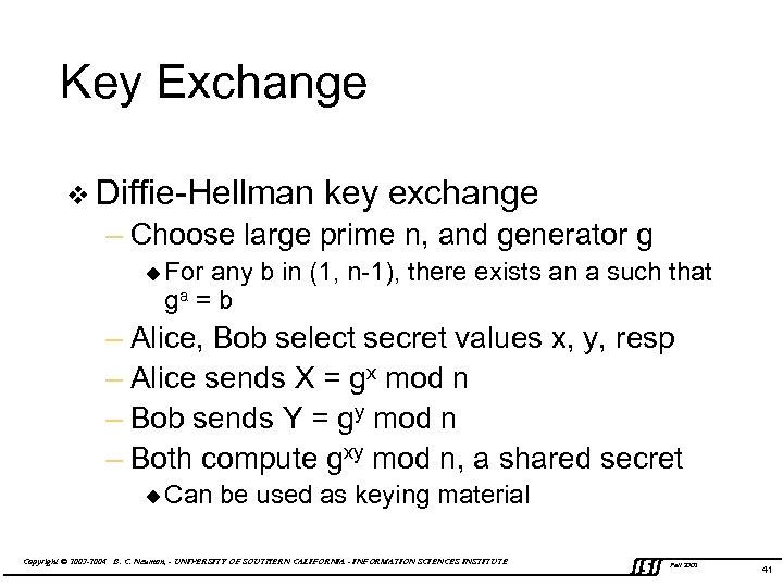 Key Exchange v Diffie-Hellman key exchange – Choose large prime n, and generator g