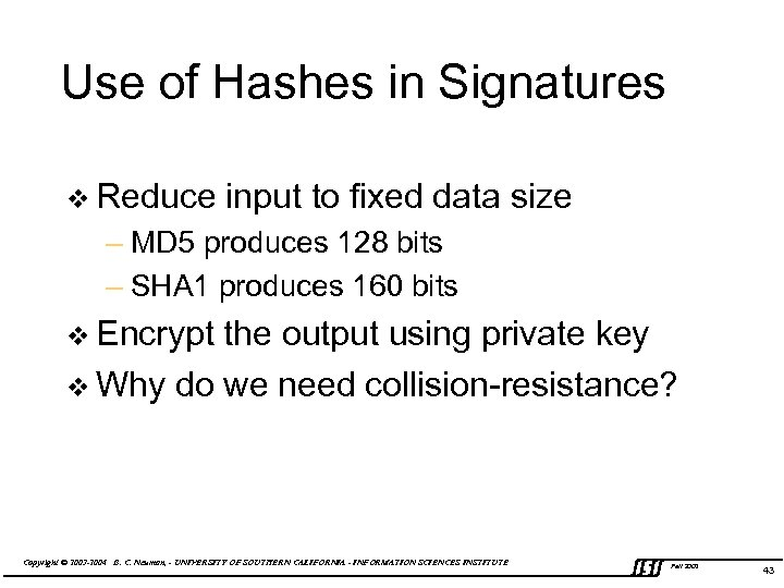Use of Hashes in Signatures v Reduce input to fixed data size – MD