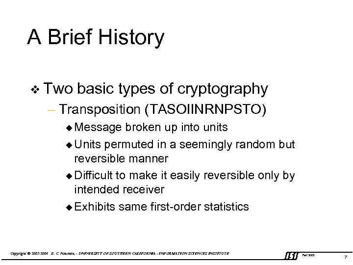 A Brief History v Two basic types of cryptography – Transposition (TASOIINRNPSTO) u Message