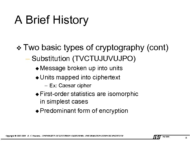 A Brief History v Two basic types of cryptography (cont) – Substitution (TVCTUJUVUJPO) u