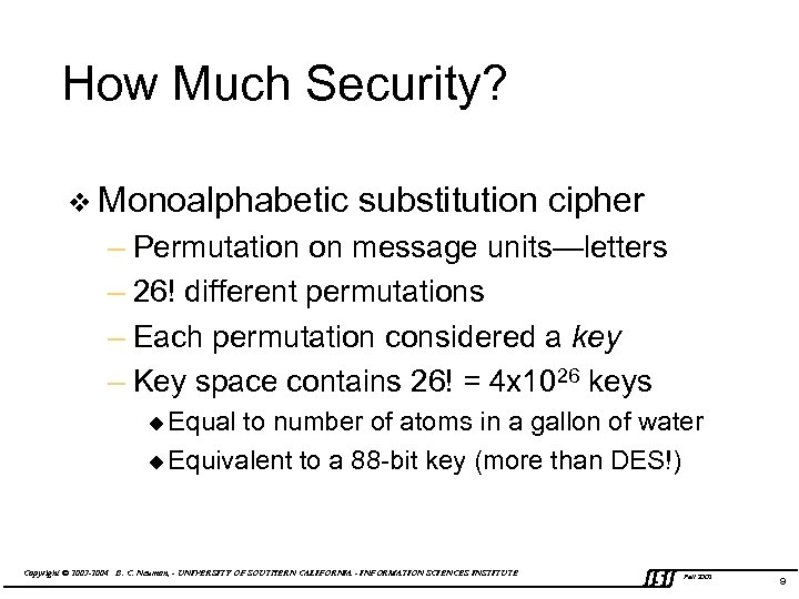 How Much Security? v Monoalphabetic substitution cipher – Permutation on message units—letters – 26!