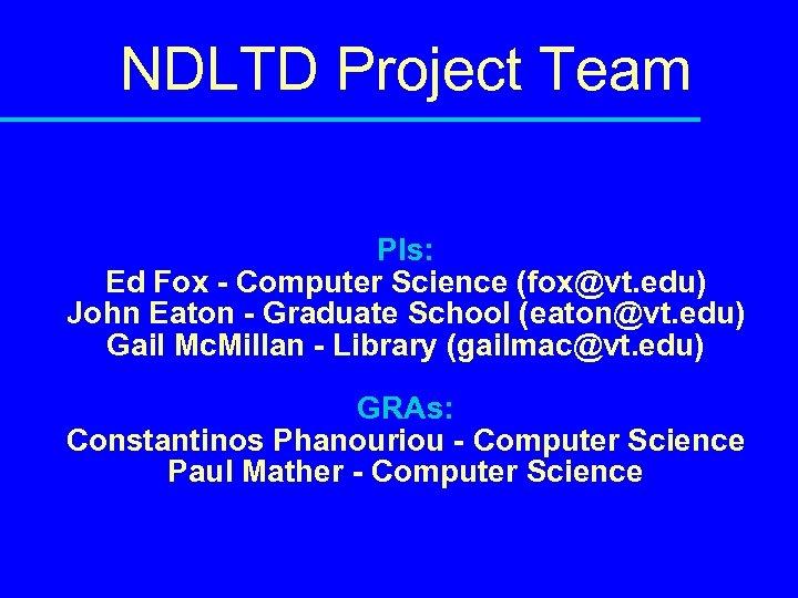 NDLTD Project Team PIs: Ed Fox - Computer Science (fox@vt. edu) John Eaton -