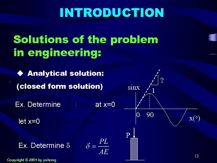 INTRODUCTION Solutions of the problem in engineering: u Analytical solution: (closed form solution) Ex.