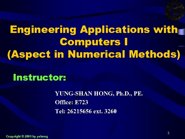 Engineering Applications with Computers I (Aspect in Numerical Methods) Instructor: YUNG-SHAN HONG, Ph. D.