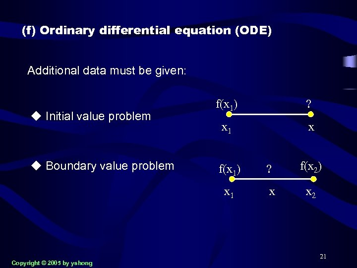 (f) Ordinary differential equation (ODE) Additional data must be given: u Initial value problem