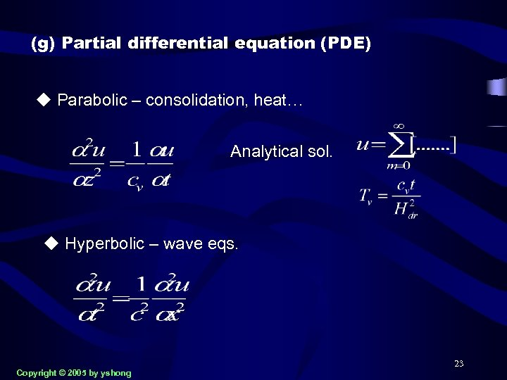 (g) Partial differential equation (PDE) u Parabolic – consolidation, heat… Analytical sol. u Hyperbolic