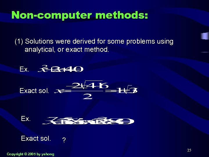 Non-computer methods: (1) Solutions were derived for some problems using analytical, or exact method.