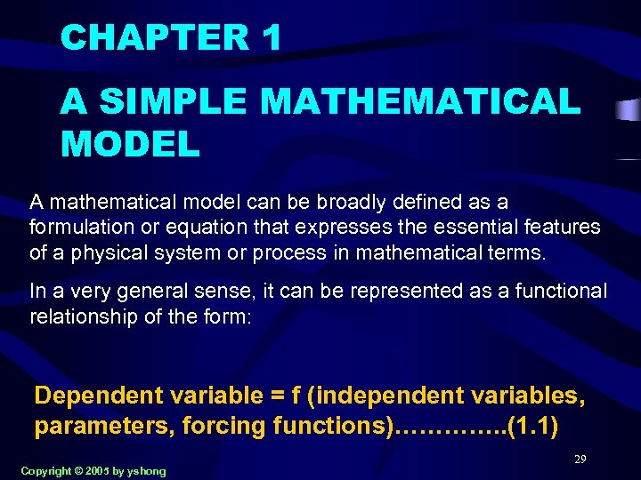 CHAPTER 1 A SIMPLE MATHEMATICAL MODEL A mathematical model can be broadly defined as