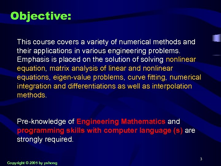Objective: This course covers a variety of numerical methods and their applications in various