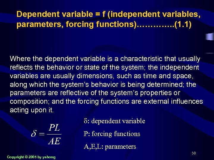 Dependent variable = f (independent variables, parameters, forcing functions)…………. . (1. 1) Where the