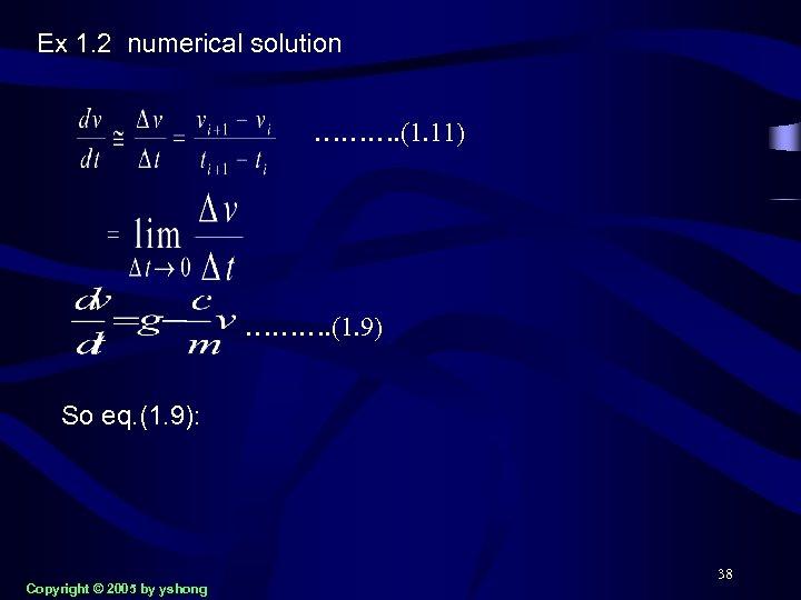 Ex 1. 2 numerical solution ………. (1. 11) ………. (1. 9) So eq. (1.
