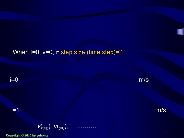 When t=0, v=0, if step size (time step)=2 i=0 m/s i=1 m/s v(t=6), v(t=8),