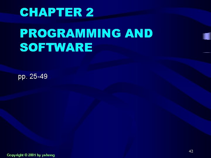 CHAPTER 2 PROGRAMMING AND SOFTWARE pp. 25 -49 Copyright © 2005 by yshong 42