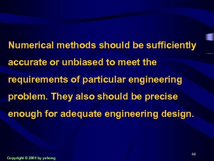 Numerical methods should be sufficiently accurate or unbiased to meet the requirements of particular