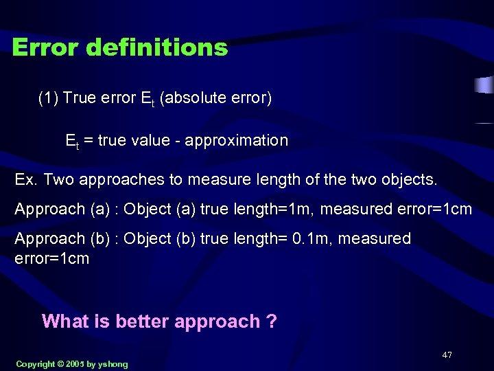 Error definitions (1) True error Et (absolute error) Et = true value - approximation