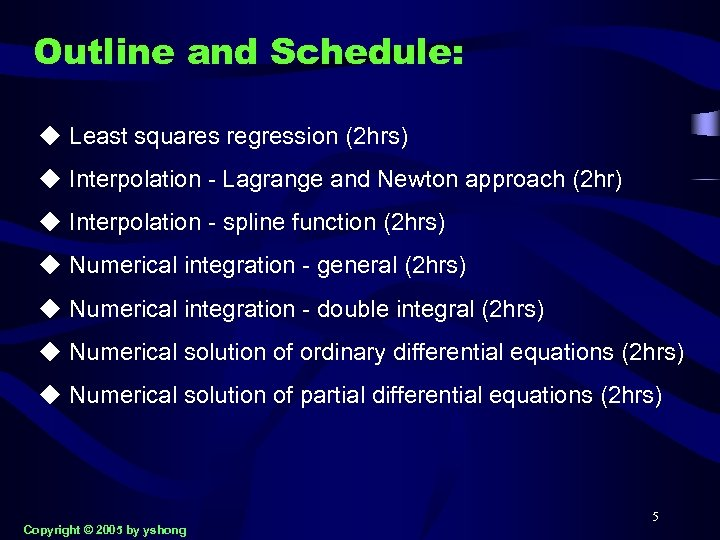 Outline and Schedule: u Least squares regression (2 hrs) u Interpolation - Lagrange and