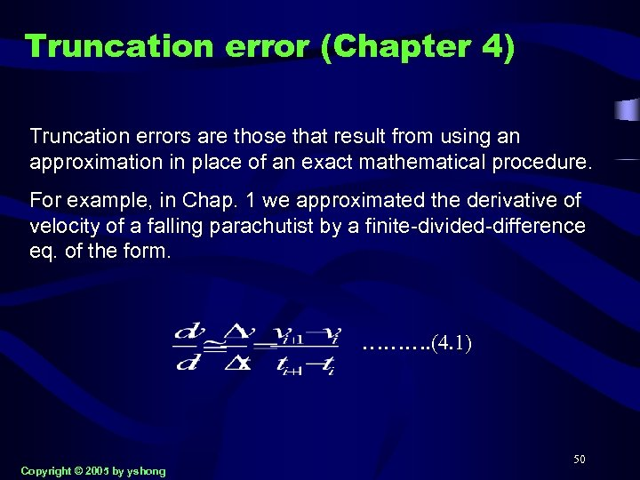 Truncation error (Chapter 4) Truncation errors are those that result from using an approximation