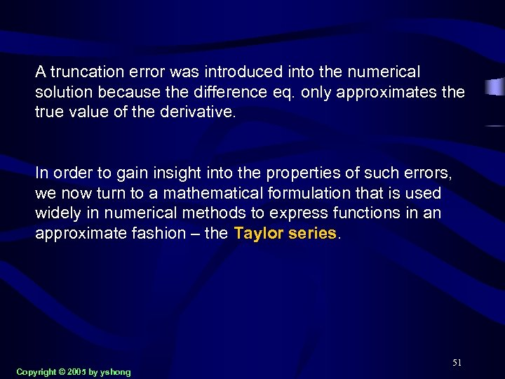 A truncation error was introduced into the numerical solution because the difference eq. only